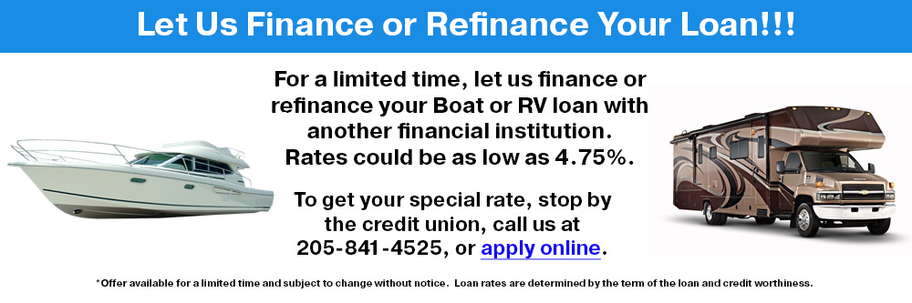 Finance your Boat or RV loan with another financial institution. Rates as low as 4.75%